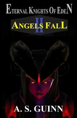 Eternal Knights of Eden II: Angels Fall by Alexander Scott Guinn