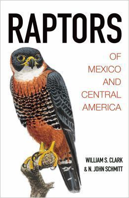 Raptors of Mexico and Central America by William S. Clark