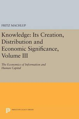 Knowledge: Its Creation, Distribution and Economic Significance, Volume III by Fritz Machlup