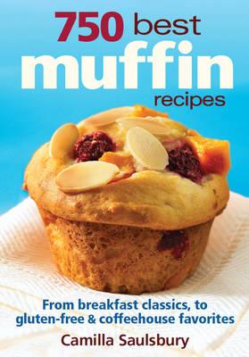 750 Best Muffin Recipes by Camilla Saulsbury
