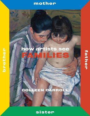 How Artists See Families: Mother Father Sister Brother by Colleen Carroll