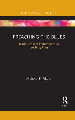 Preaching the Blues: Black Feminist Performance in Lynching Plays by Maisha S. Akbar