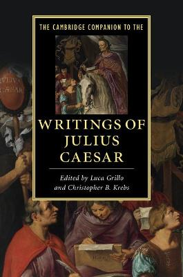The Cambridge Companion to the Writings of Julius Caesar by Luca Grillo