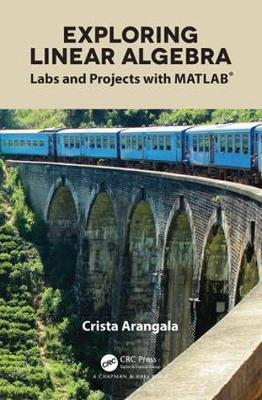 Exploring Linear Algebra: Labs and Projects with MATLAB (R) by Crista Arangala