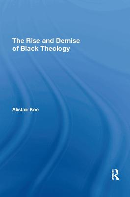 The Rise and Demise of Black Theology book