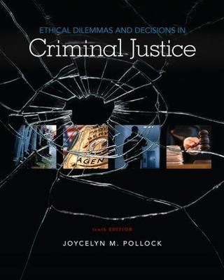 Ethical Dilemmas and Decisions in Criminal Justice book