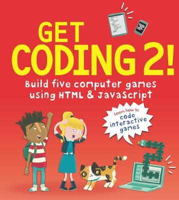Get Coding 2! Build Five Computer Games Using HTML and JavaScript book