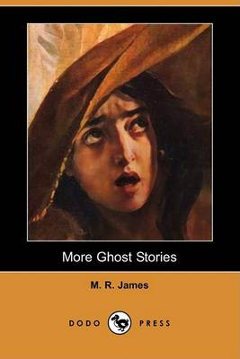 More Ghost Stories (Dodo Press) by M R James