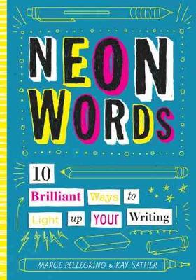 Neon Words: 10 Brilliant Ways to Light Up Your Writing by Marjorie White Pellegrino