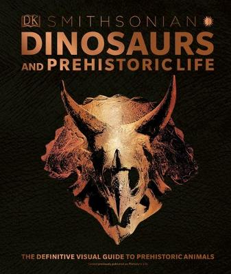 Dinosaurs and Prehistoric Life: The Definitive Visual Guide to Prehistoric Animals by DK