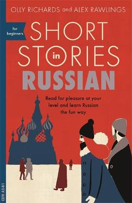 Short Stories in Russian for Beginners: Read for pleasure at your level, expand your vocabulary and learn Russian the fun way! by Olly Richards