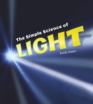 The Simple Science of Light by Emily James