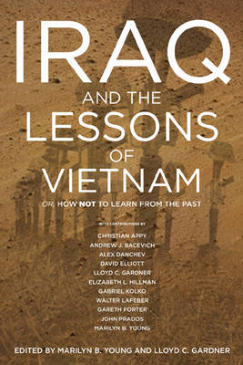 Iraq And The Lessons Of Vietnam by Marilyn B. Young