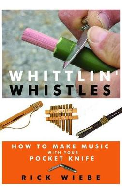 Whittlin' Whistles by Rick Wiebe