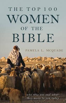 Top 100 Women of the Bible by Pamela McQuade