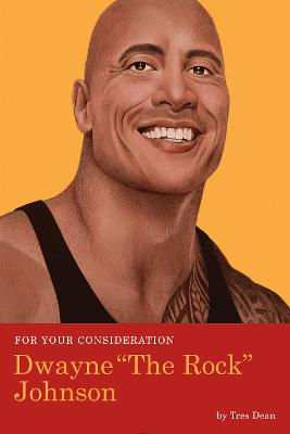 For Your Consideration: Dwayne The Rock Johnson by Tres Dean