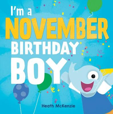 I'M a November Birthday Boy by Heath McKenzie