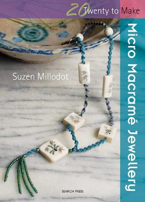 Twenty to Make: Micro Macrame Jewellery by Suzen Millodot