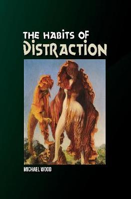 Habits of Distraction by Michael Wood
