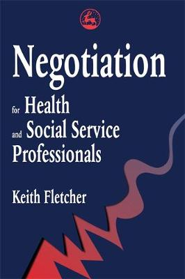 Negotiation for Health and Social Service Professionals by Keith Fletcher