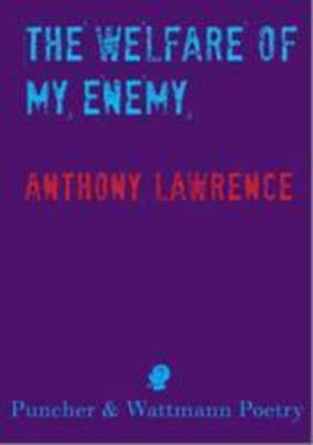 The Welfare of My Enemy by Anthony Lawrence