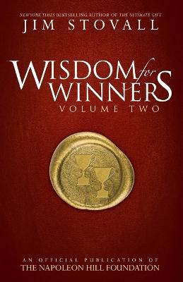 Wisdom for Winners Volume Two: An Official Publication of the Napoleon Hill Foundation by Jim Stovall