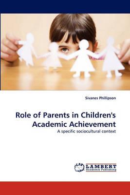Role of Parents in Children's Academic Achievement by Sivanes Phillipson