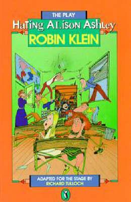 Hating Alison Ashley: A Play by Robin Klein