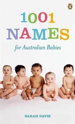 1001 Names For Australian Babies by Sarah Davis