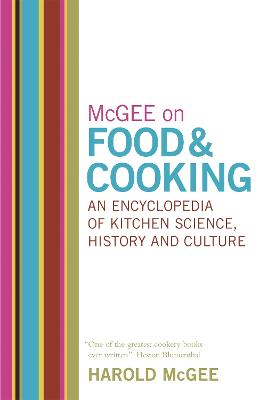McGee on Food and Cooking: An Encyclopedia of Kitchen Science, History and Culture by Harold McGee