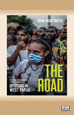 The Road: Uprising in West Papua by John Martinkus