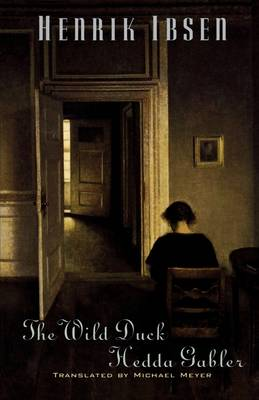 The Wild Duck and Hedda Gabler by Henrik Ibsen