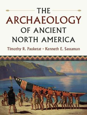 The Archaeology of Ancient North America by Timothy R. Pauketat