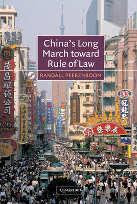 China's Long March toward Rule of Law by Randall Peerenboom