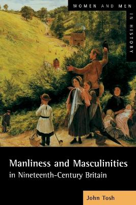 Manliness and Masculinities in Nineteenth-Century Britain by John Tosh