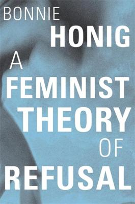 A Feminist Theory of Refusal book