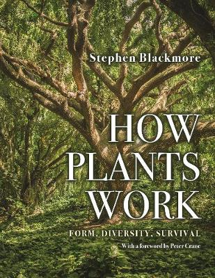 How Plants Work: Form, Diversity, Survival by Stephen Blackmore