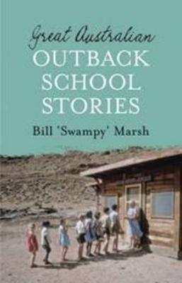 Great Australian Outback School Stories by Bill Marsh