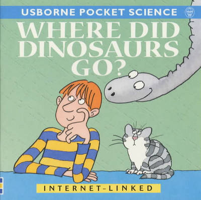 Where Did Dinosaurs Go? by Mike Unwin
