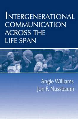 Intergenerational Communication Across the Lifespan by Angie Williams