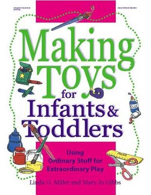 Making Toys for Infants and Toddlers by Linda Miller