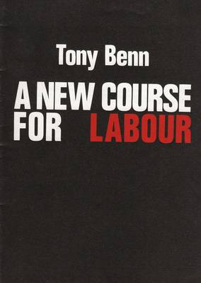 New Course for Labour by Tony Benn