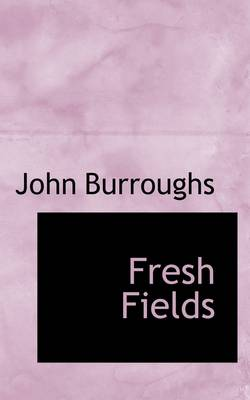 Fresh Fields by John Burroughs