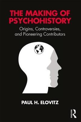 The Making of Psychohistory by Paul H. Elovitz