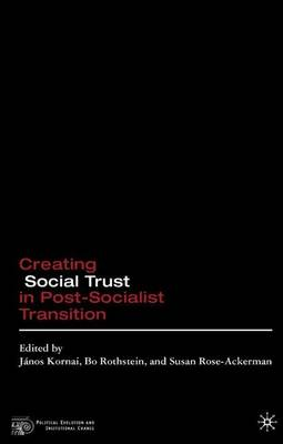 Creating Social Trust in Post-Socialist Transition by Bo Rothstein