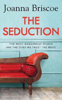 The Seduction: An addictive new story of desire and obsession from the bestselling author of Sleep With Me by Joanna Briscoe