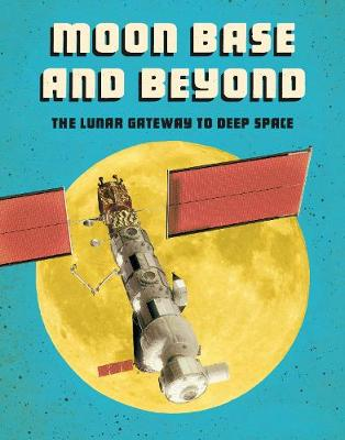 Moon Base and Beyond: The Lunar Gateway to Deep Space by Alicia Z. Klepeis