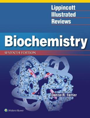 Lippincott Illustrated Reviews: Biochemistry by Denise R. Ferrier