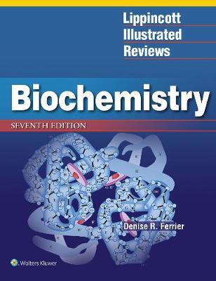 Lippincott Illustrated Reviews: Biochemistry by Denise Ferrier