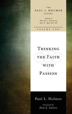 Thinking the Faith with Passion by Paul L Holmer